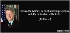 quote-the-road-to-tyranny-we-must-never-forget-begins-with-the-destruction-of-the-truth-bill-clinton-220008