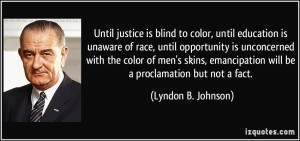 quote-until-justice-is-blind-to-color-until-education-is-unaware-of-race-until-opportunity-is-lyndon-b-johnson-95736