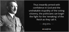 quote-thus-inwardly-armed-with-confidence-in-god-and-the-unshakable-stupidity-of-the-voting-adolf-hitler-57-50-15